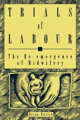 Trials of Labour: The Re-emergence of Midwifery - Critical Perspectives on Public Affairs (Paperback)
