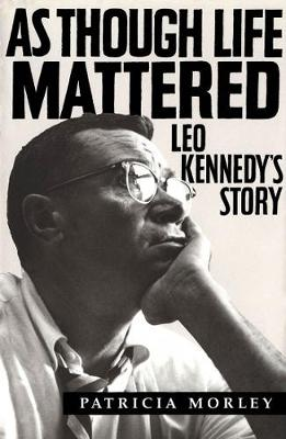 As Though Life Mattered: Leo Kennedy's Story (Hardback)