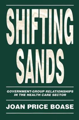 Shifting Sands: Government-Group Relationships in the Health Care Sector - Canadian Public Administration Series (Hardback)