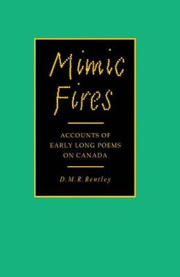 Mimic Fires: Accounts of Early Long Poems on Canada (Hardback)