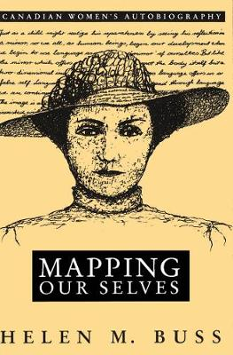 Mapping Our Selves: Canadian Women's Autobiography (Paperback)