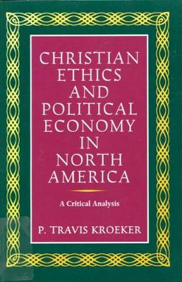 Christian Ethics and Political Economy in North America: A Critical Analysis - NONE (Paperback)