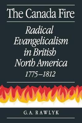 The Canada Fire: Radical Evangelicalism in British North America, 1775-1812 (Paperback)
