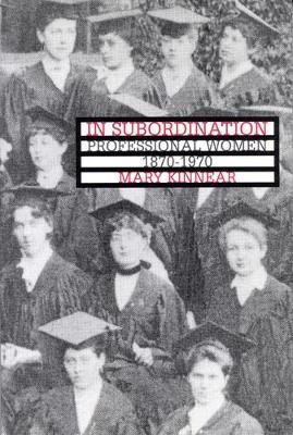 In Subordination: Professional Women, 1870-1970 (Hardback)