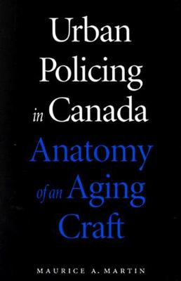 Urban Policing in Canada: Anatomy of an Aging Craft (Hardback)