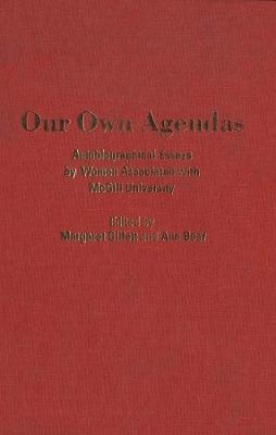 Our Own Agendas: Autobiographical Essays by Women Associated with McGill University (Hardback)