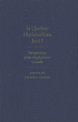 Is Quebec Nationalism Just?: Perspectives from Anglophone Canada (Hardback)