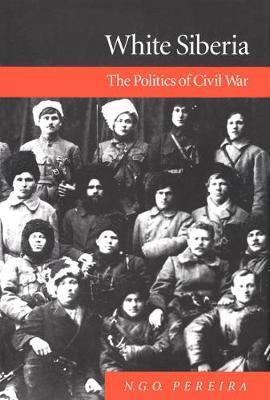 White Siberia: The Politics of Civil War (Hardback)