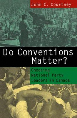 Do Conventions Matter?: Choosing National Party Leaders in Canada (Paperback)