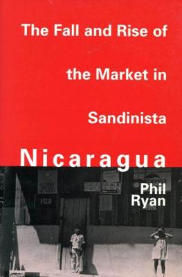 The Fall and Rise of the Market in Sandinista Nicaragua (Paperback)