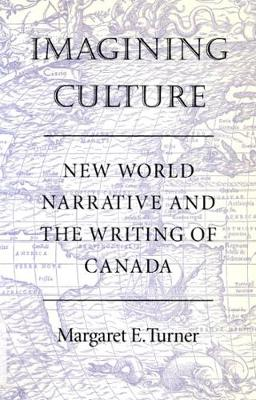 Imagining Culture: New World Narrative and the Writing of Canada (Paperback)