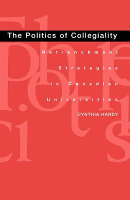 The Politics of Collegiality: Retrenchment Strategies in Canadian Universities (Hardback)