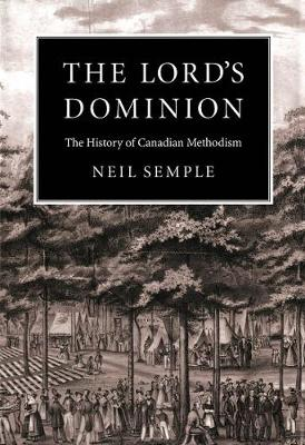 The Lord's Dominion: The History of Canadian Methodism - NONE (Hardback)