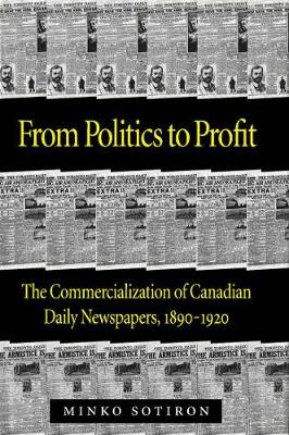 From Politics to Profit: The Commercialization of Canadian Daily Newspapers, 1890-1920 (Hardback)