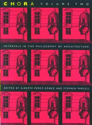 Chora 2: Intervals in the Philosophy of Architecture - CHORA: Intervals in the Philosophy of Architecture (Paperback)