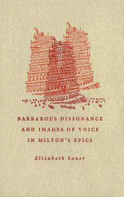 Barbarous Dissonance and Images of Voice in Milton's Epics (Hardback)
