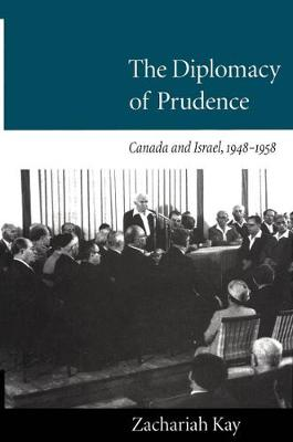 The Diplomacy of Prudence: Canada and Israel, 1948-1958 (Hardback)