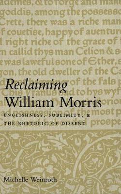 Reclaiming William Morris: Englishness, Sublimity, and the Rhetoric of Dissent (Hardback)