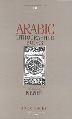 Arabic Lithographed Books: In the Islamic Studies Library, McGill University - Fontanus Monograph Series v. 7 (Hardback)