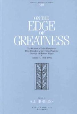 On the Edge of Greatness, Volume IV: The Diaries of John Humphrey, First Director of the United Nations Division of Human Rights. Volume 4, 1958-1966 - Fontanus Monograph Series (Hardback)
