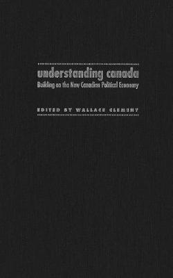 Understanding Canada: Building on the New Canadian Political Economy (Hardback)