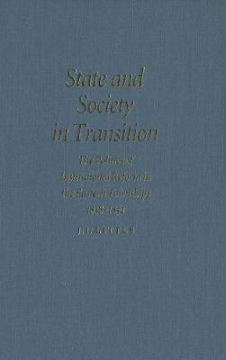 State and Society in Transition: The Politics of Institutional Reform in the Eastern Townships, 1838-1852 - Studies on the History of Quebec/Etudes d'histoire du Quebec (Hardback)