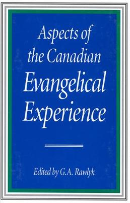 Aspects of the Canadian Evangelical Experience - McGill-Queen's Studies in the Hist of Religion (Hardback)