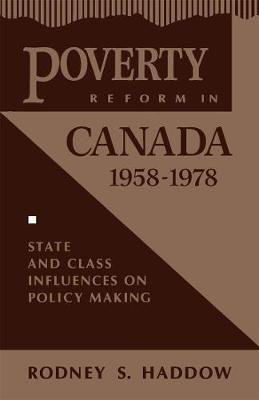 Poverty Reform in Canada, 1958-1978: State and Class Influences on Policy Making - Critical Perspectives on Public Affairs (Paperback)