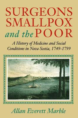 Surgeons, Smallpox, and the Poor: A History of Medicine and Social Conditions in Nova Scotia, 1749-1799 (Paperback)