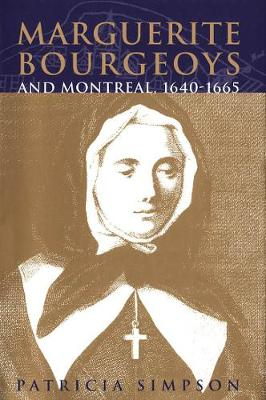 Marguerite Bourgeoys and Montreal, 1640-1665 - McGill-Queen's Studies in the Hist of Religion (Paperback)