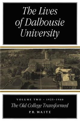 The Lives of Dalhousie University: Volume II: 1925-1980, The Old College Transformed (Hardback)