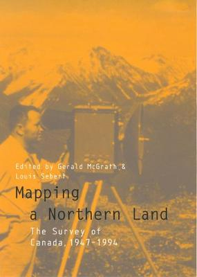 Mapping a Northern Land: The Survey of Canada, 1947-1994 (Hardback)