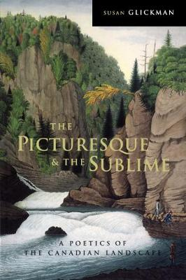 The Picturesque and the Sublime: A Poetics of the Canadian Landscape (Hardback)