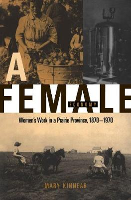 A Female Economy: Women's Work in a Prairie Province, 1870-1970 (Paperback)