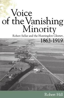 "Voice of the Vanishing Minority: Robert Sellars and the ""Huntingdon Gleaner"", 1863-1919 (Hardback)"