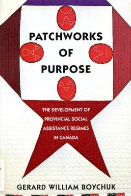 Patchworks of Purpose: The Development of Provincial Social Assistance Regimes in Canada (Paperback)