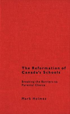 The Reformation of Canada's Schools: Breaking the Barriers to Parental Choice (Hardback)
