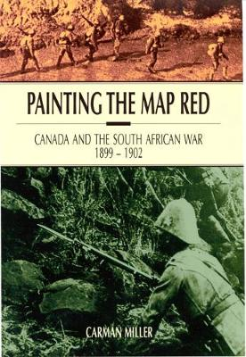Painting the Map Red: Canada and the South African War, 1899-1902 (Paperback)