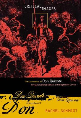 Critical Images: The Canonization of Don Quixote Through Illustrated Editions of the Eighteenth Century (Hardback)