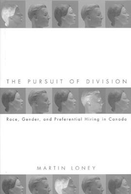 The Pursuit of Division: Race, Gender and Preferential Hiring in Canada (Paperback)