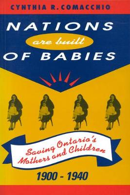 Nations are Built of Babies: Saving Ontario's Mothers and Children, 1900-1940 (Paperback)