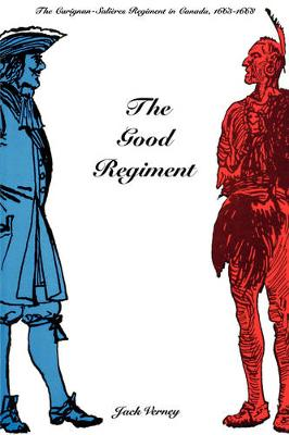 The Good Regiment: The Carignan Salieres Regiment in Canada, 1665-1668 (Paperback)