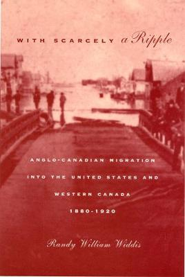 With Scarcely a Ripple: Anglo-Canadian Migration into the United States and Western Canada, 1880-1920 - NONE (Paperback)