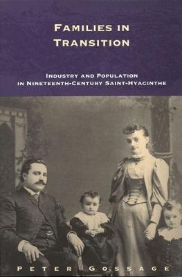 Families in Transition: Industry and Population in Nineteenth-Century Saint-Hyacinthe - Studies on the History of Quebec/Etudes d'histoire du Quebec (Hardback)