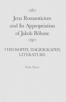 Jena Romanticism and Its Appropriation of Jakob Boehme: Theosophy, Hagiography, Literature - McGill-Queen's Studies in the Hist of Id (Hardback)