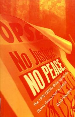 No Justice, No Peace: The 1996 OPSEU Strike against the Harris Government in Ontario (Hardback)