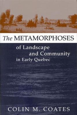 The Metamorphoses of Landscape and Community in Early Quebec - Studies on the History of Quebec/Etudes d'histoire du Quebec (Hardback)