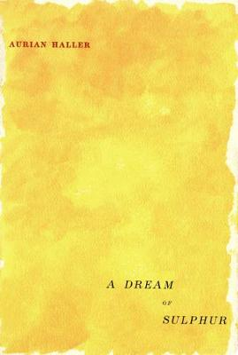 A Dream of Sulphur - Hugh MacLennan Poetry Series (Paperback)