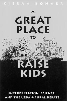 A Great Place to Raise Kids: Interpretation, Science, and the Rural-Urban Debate (Paperback)