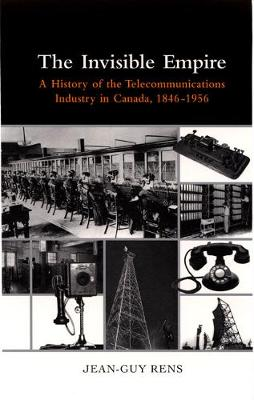 The Invisible Empire: A History of the telecommunications industry in Canada, 1846-1956 (Hardback)